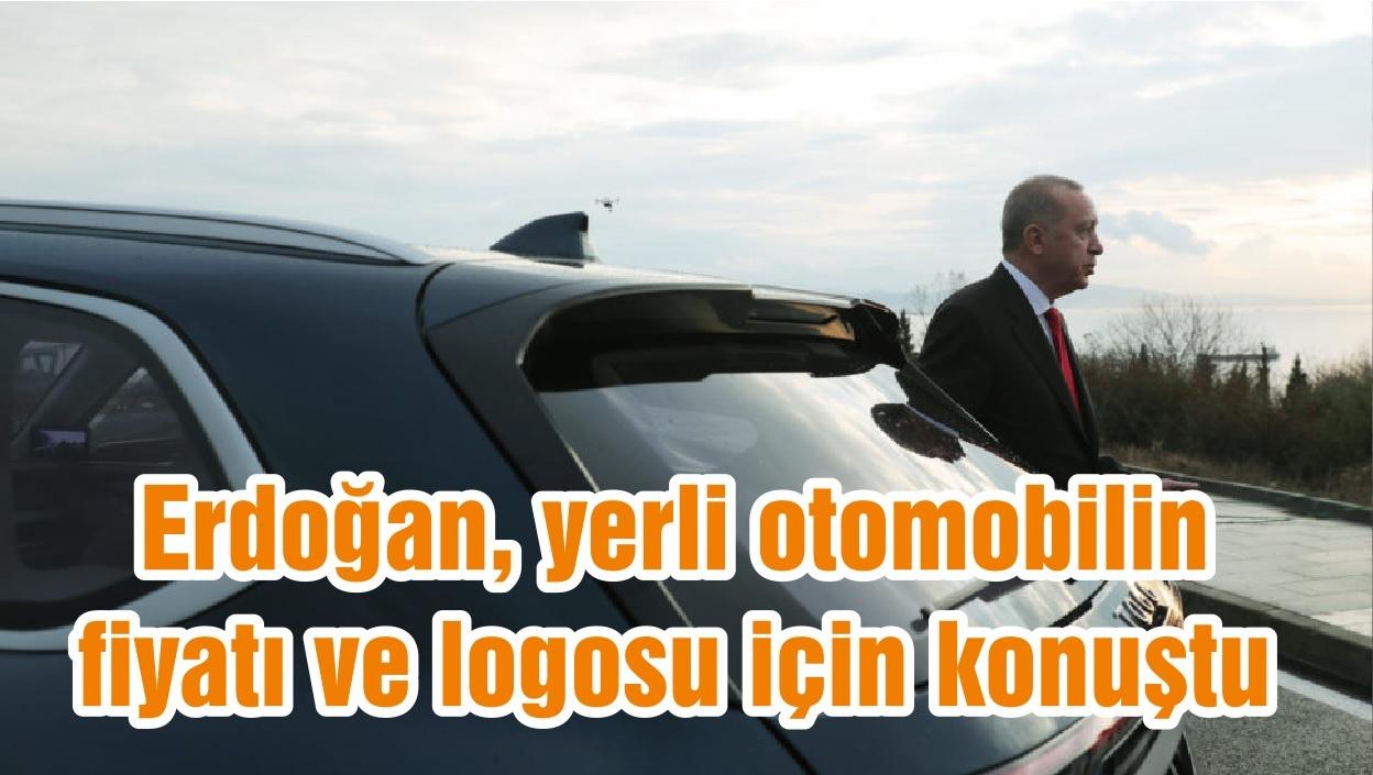 Erdoğan, yerli otomobilin fiyatı ve logosu için konuştu