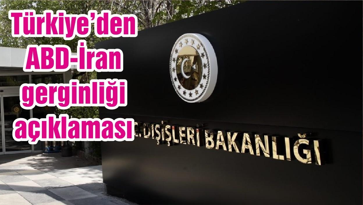 Türkiye'den ABD-İran gerginliği açıklaması