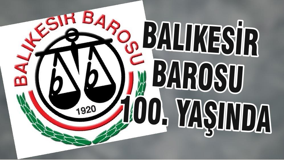 BALIKESİR BAROSU 100. YAŞINDA