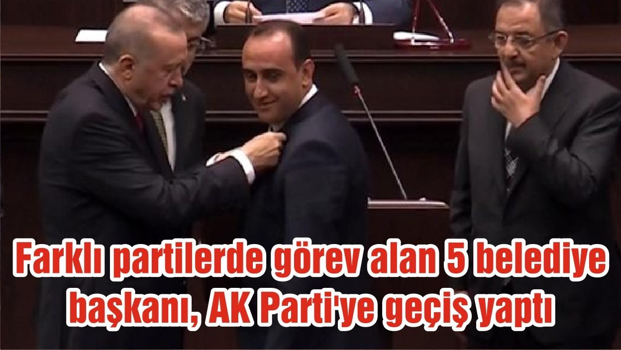 Farklı partilerde görev alan 5 belediye başkanı, AK Parti'ye geçiş yaptı