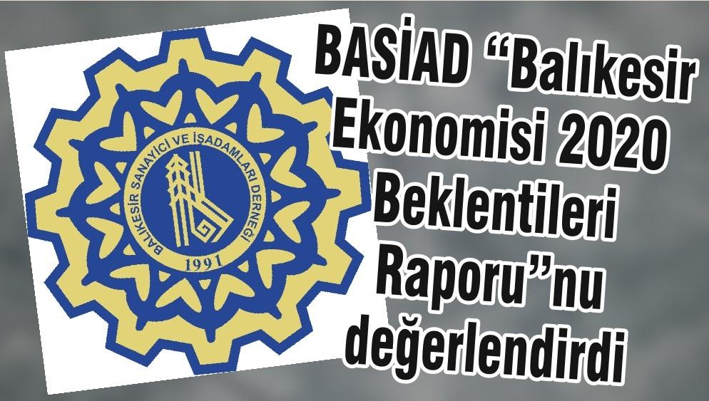 """BASİAD """"Balıkesir Ekonomisi 2020 Beklentileri Raporu"""" nu değerlendirdi"""