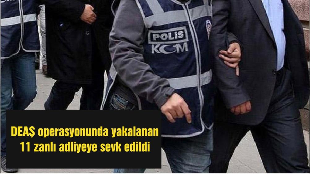 DEAŞ operasyonunda yakalanan 11 zanlı adliyeye sevk edildi
