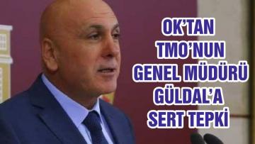 OK'TAN TMO'NUN GENEL MÜDÜRÜ GÜLDAL'A SERT TEPKİ