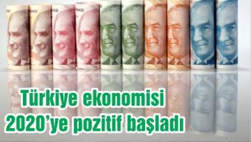 Türkiye ekonomisi 2020'ye pozitif başladı
