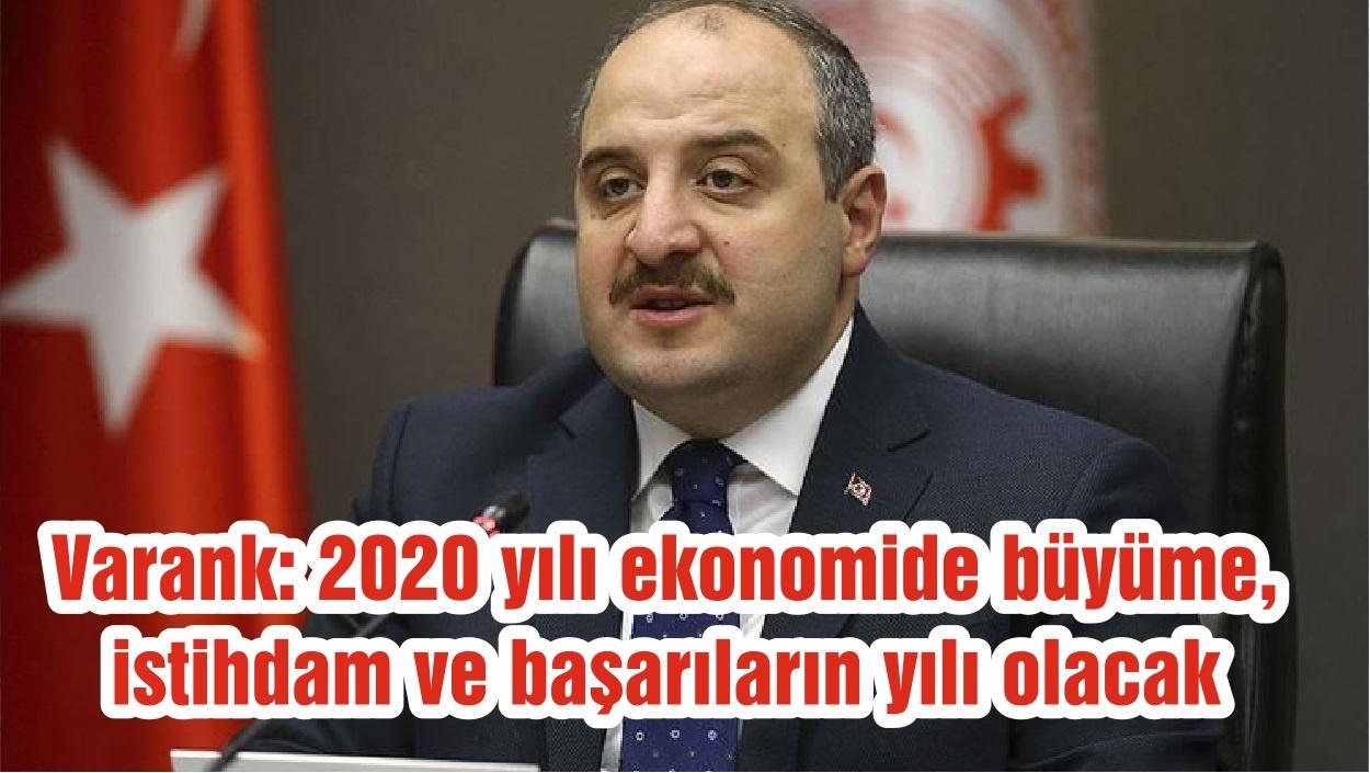 Varank: 2020 yılı ekonomide büyüme, istihdam ve başarıların yılı olacak