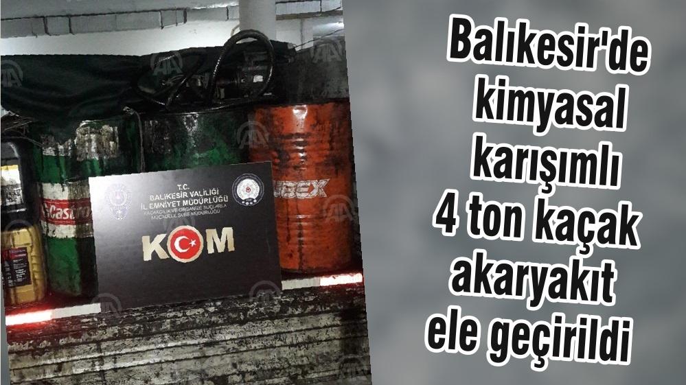 Balıkesir'de kimyasal karışımlı 4 ton kaçak akaryakıt ele geçirildi