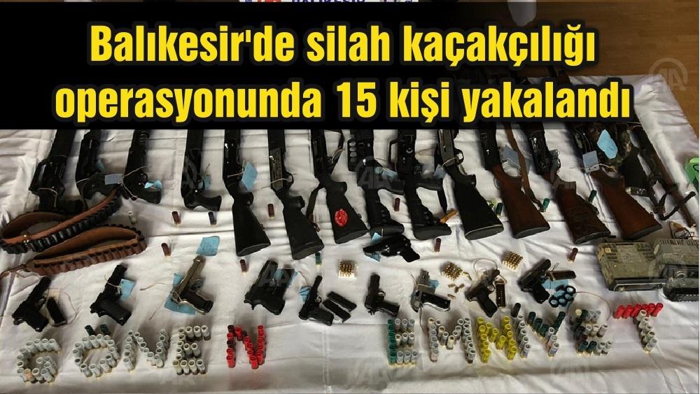 Balıkesir'de silah kaçakçılığı operasyonunda 15 kişi yakalandı