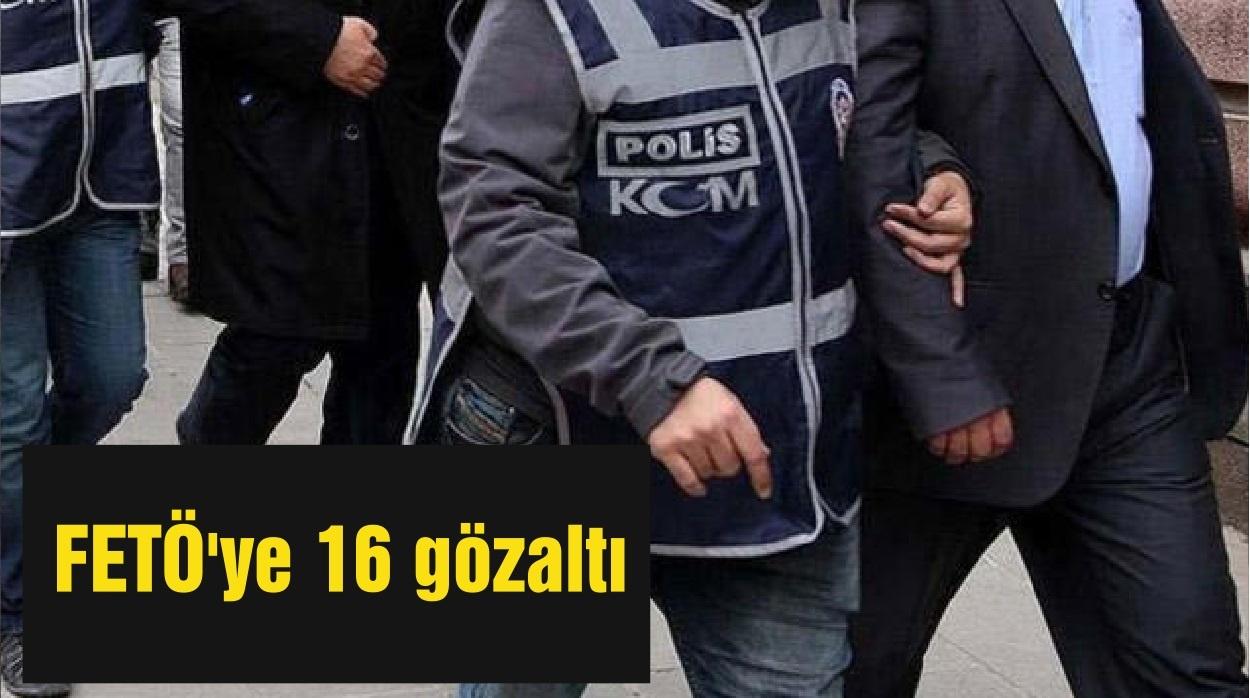 FETÖ'ye 16 gözaltı