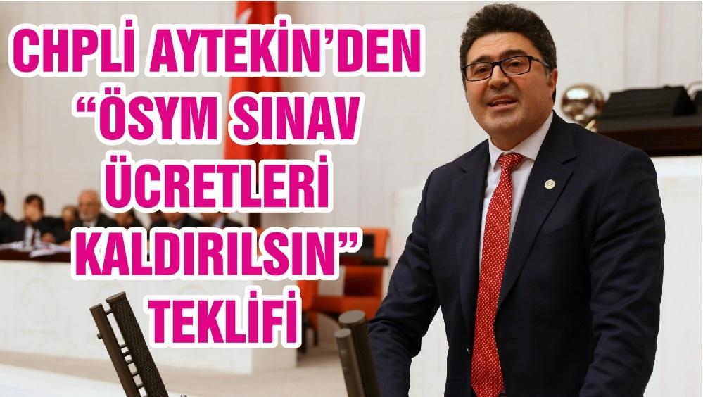 """CHPLİ AYTEKİN'DEN """"ÖSYM SINAV ÜCRETLERİ KALDIRILSIN"""" TEKLİFİ"""