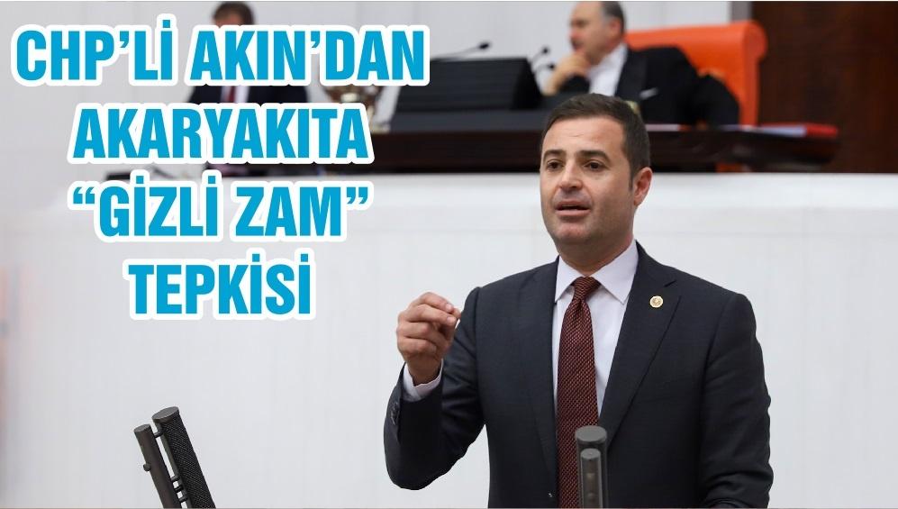 """CHP'Lİ AKIN'DAN AKARYAKITA """"GİZLİ ZAM"""" TEPKİSİ"""