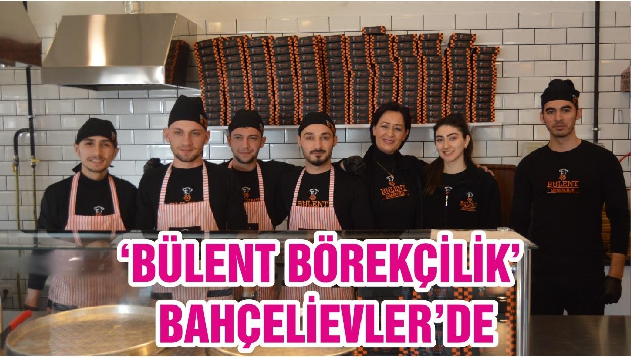 'BÜLENT BÖREKÇİLİK' BAHÇELİEVLER'DE