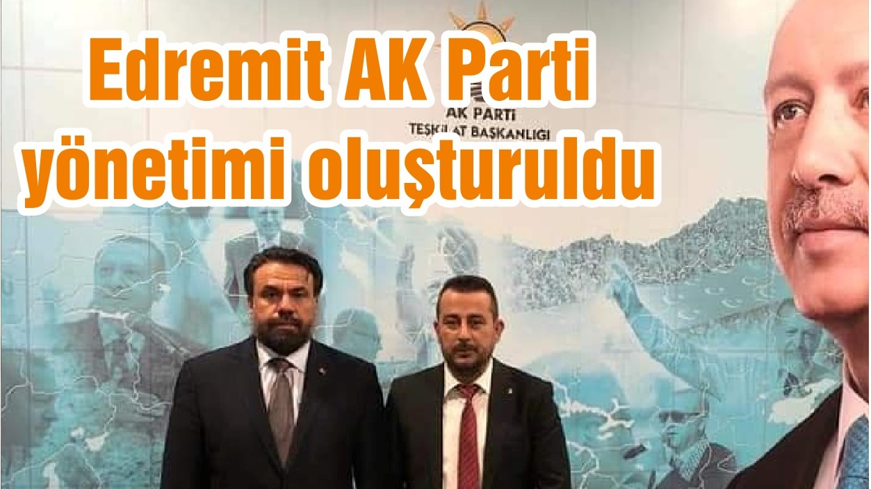 Edremit AK Parti yönetimi oluşturuldu