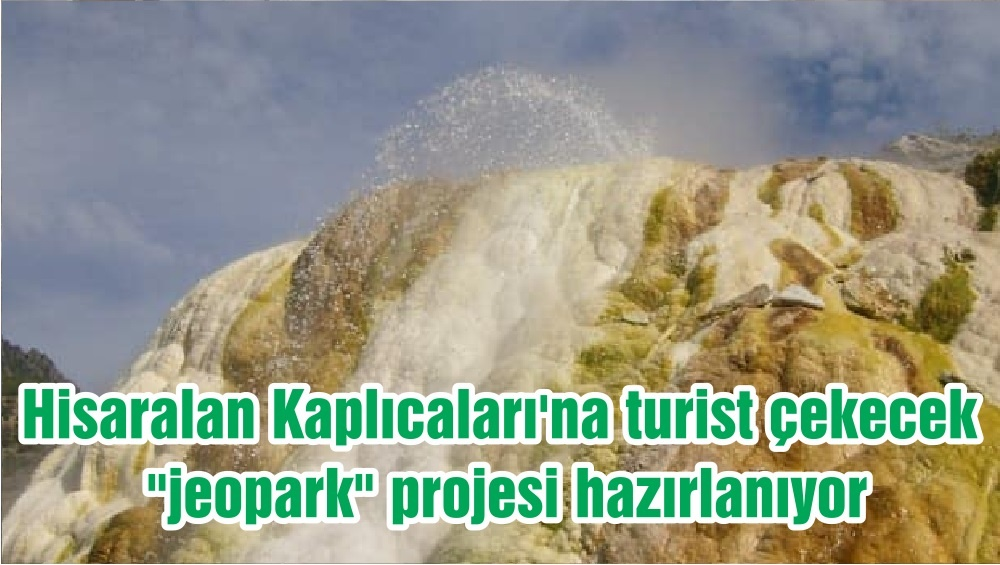 """Hisaralan Kaplıcaları'na turist çekecek """"jeopark"""" projesi hazırlanıyor"""