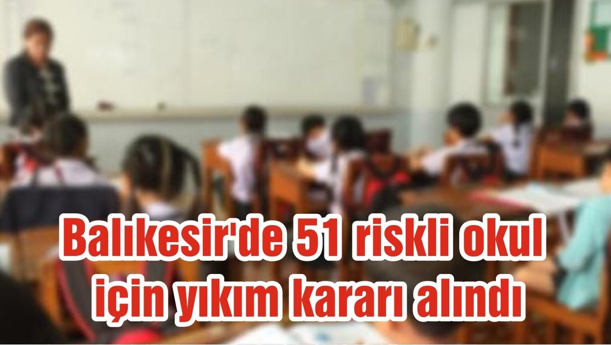 Balıkesir'de 51 riskli okul için yıkım kararı alındı