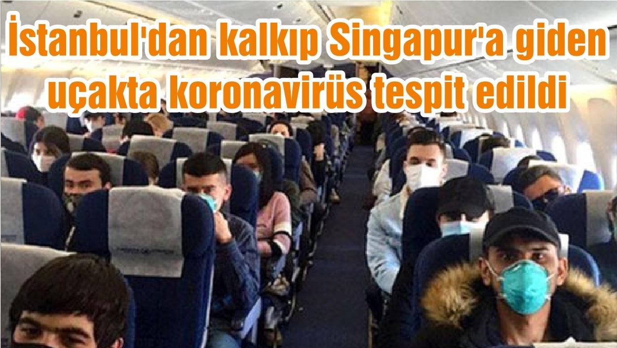 İstanbul'dan kalkıp Singapur'a giden uçakta koronavirüs tespit edildi