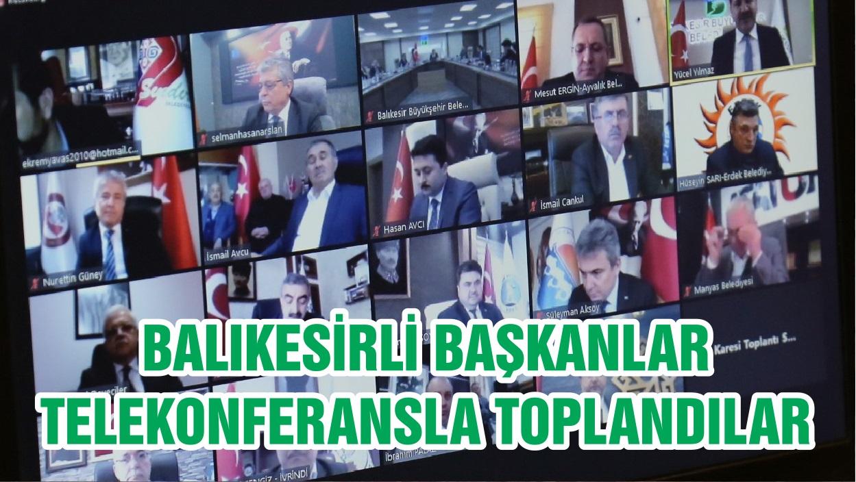 BALIKESİRLİ BAŞKANLAR TELEKONFERANSLA TOPLANDILAR