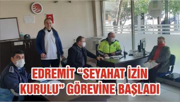 """EDREMİT """"SEYAHAT İZİN KURULU"""" GÖREVİNE BAŞLADI"""