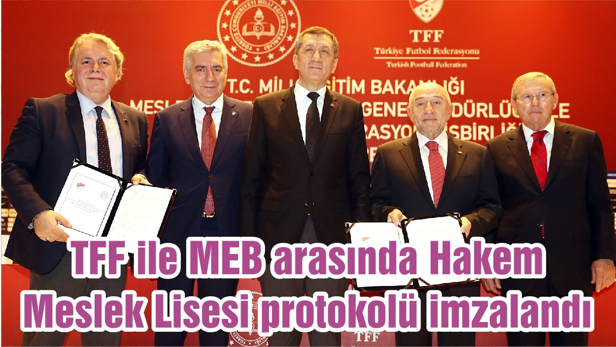 TFF ile MEB arasında Hakem Meslek Lisesi protokolü imzalandı