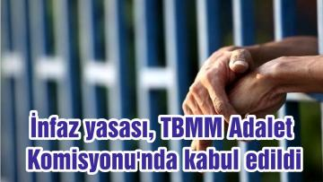 İnfaz yasası, TBMM Adalet Komisyonu'nda kabul edildi