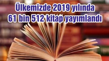 Ülkemizde 2019 yılında 61 bin 512 kitap yayımlandı