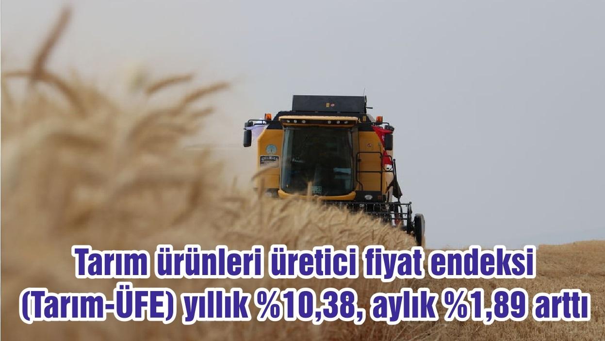 Tarım ürünleri üretici fiyat endeksi (Tarım-ÜFE) yıllık %10,38, aylık %1,89 arttı