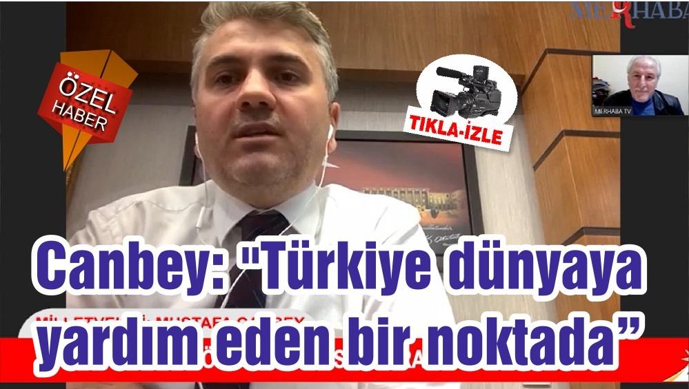 """Canbey: """"Türkiye dünyaya yardım eden bir noktada"""""""