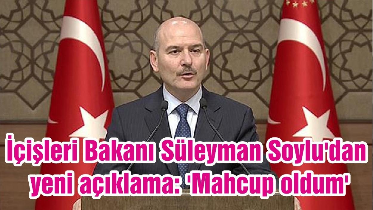 İçişleri Bakanı Süleyman Soylu'dan yeni açıklama: 'Mahcup oldum'
