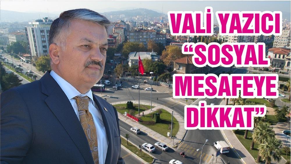 """VALİ YAZICI """"SOSYAL MESAFEYE DİKKAT"""""""