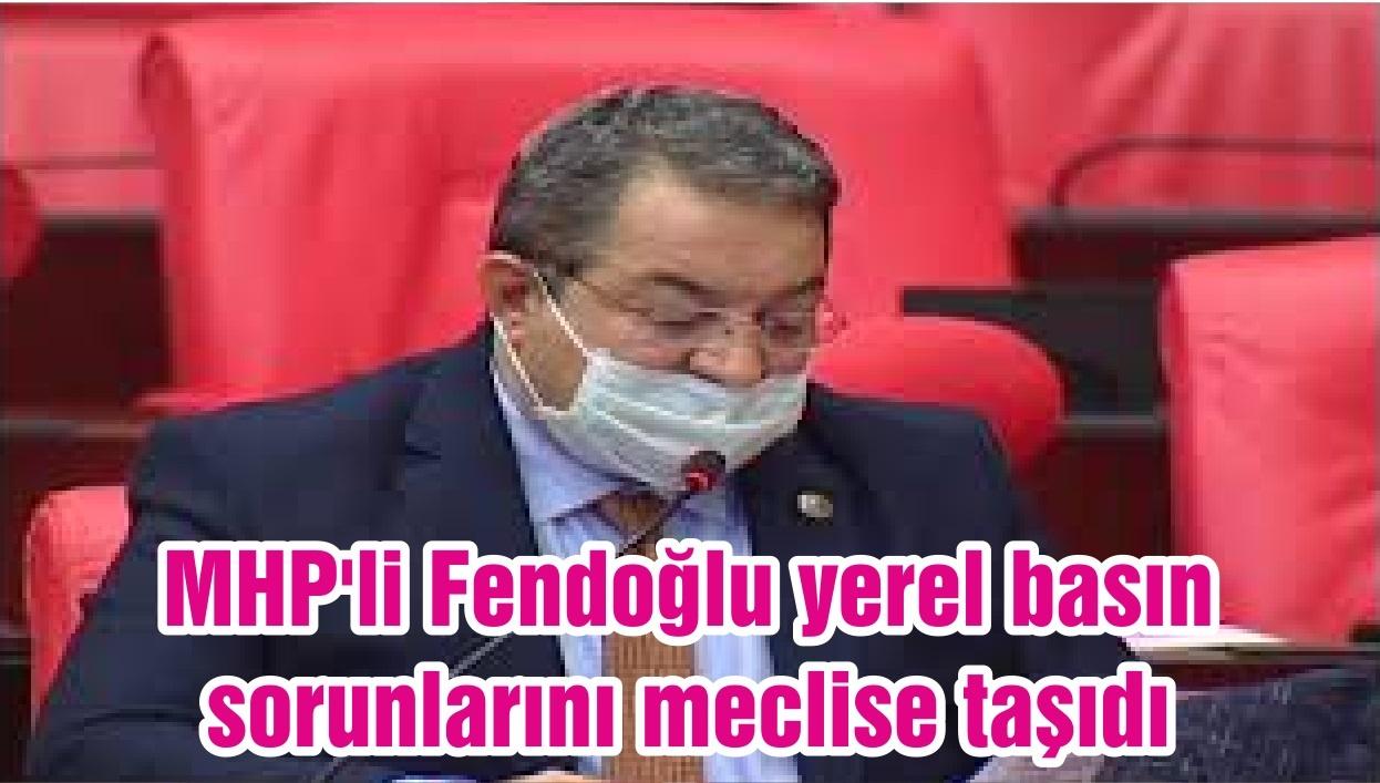 MHP'li Fendoğlu yerel basın sorunlarını meclise taşıdı