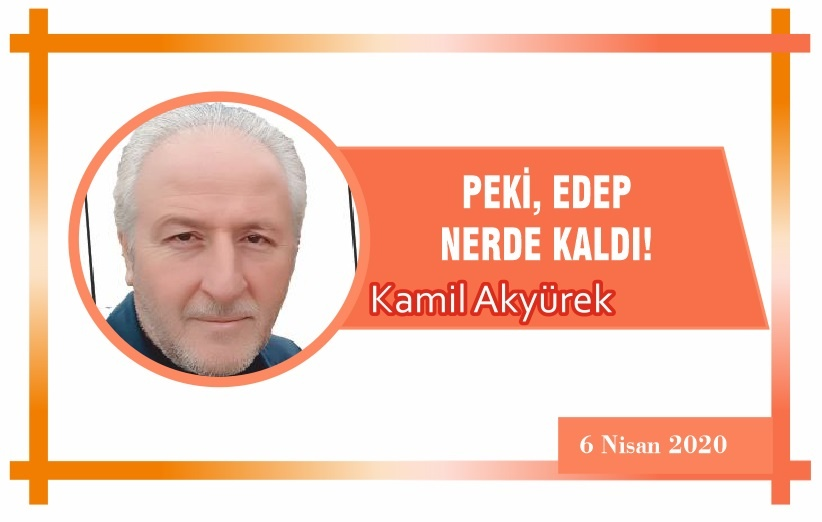 PEKİ, EDEP NERDE KALDI!
