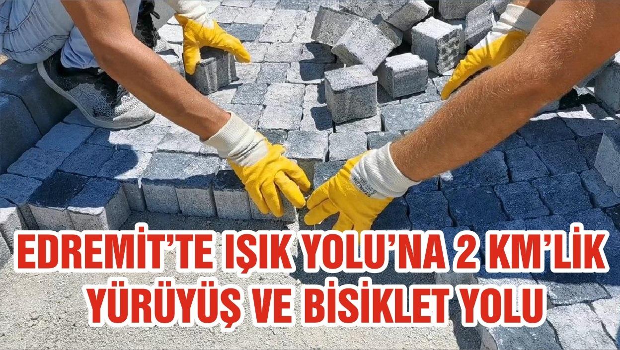EDREMİT'TE IŞIK YOLU'NA 2 KM'LİK YÜRÜYÜŞ VE BİSİKLET YOLU