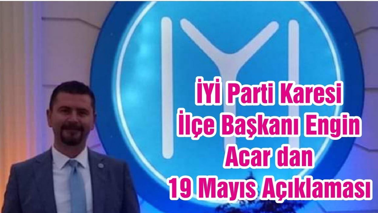 İYİ Parti Karesi İlçe Başkanı Engin Acar dan 19 Mayıs Açıklaması
