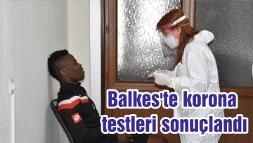 Balkes'te korona testleri sonuçlandı