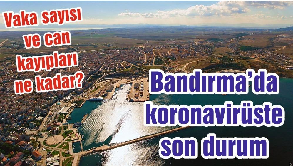 Balıkesir'in Bandırma ilçesinde 13 Mayıs koronavirüs vaka sayıları