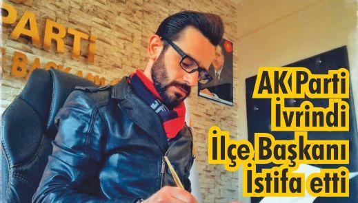 AK Parti İvrindi İlçe Başkanı Tuğrul Çakır İstifa etti