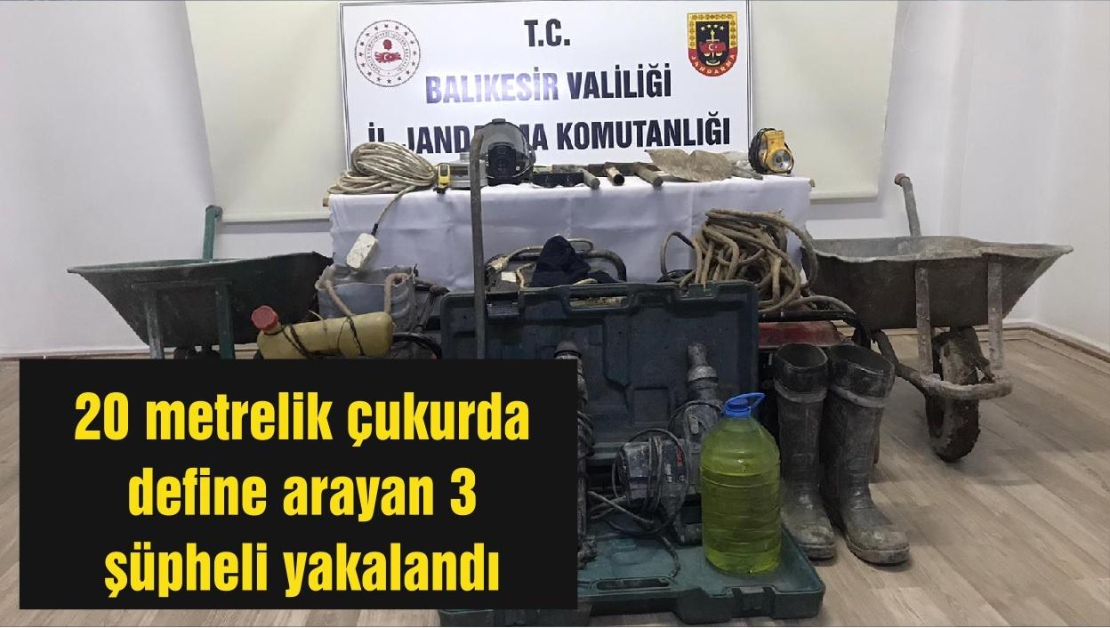 Balıkesir'de 20 metrelik çukurda define arayan 3 şüpheli yakalandı