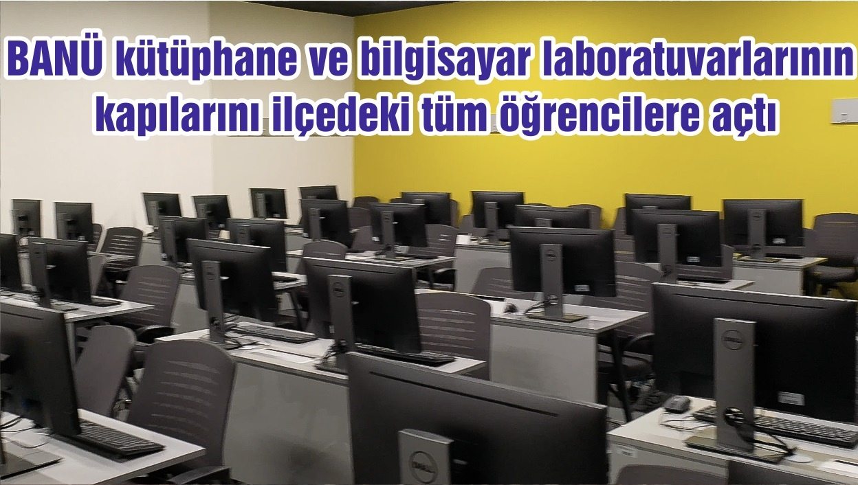 BANÜ kütüphane ve bilgisayar laboratuvarlarının kapılarını ilçedeki tüm öğrencilere açtı