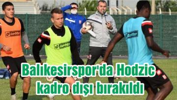 Balıkesirspor'da Hodzic kadro dışı bırakıldı