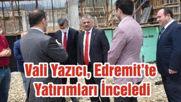 Vali Yazıcı, Edremit'te Yatırımları İnceledi