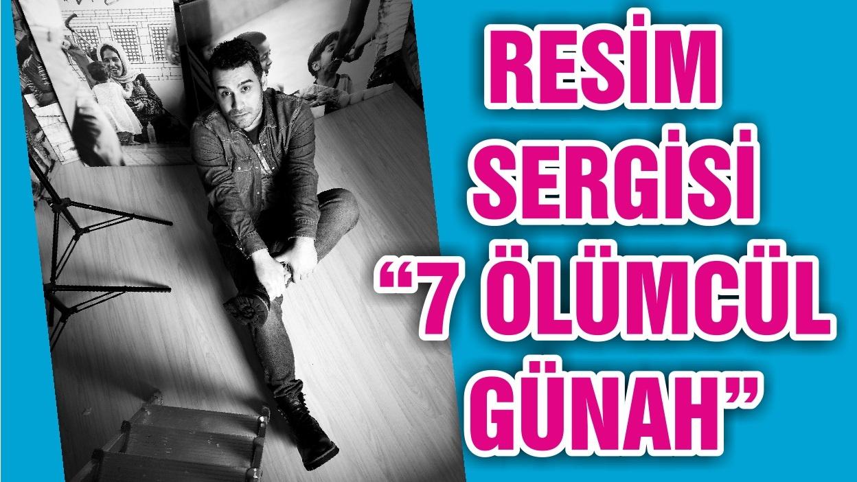 """RESİM SERGİSİ """"7 ÖLÜMCÜL GÜNAH"""""""