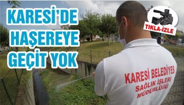 KARESİ'DE HAŞEREYE GEÇİT YOK