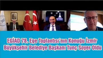 EGİAD 78. Ege Toplantısı'nın Konuğu İzmir Büyükşehir Belediye Başkanı Tunç Soyer Oldu