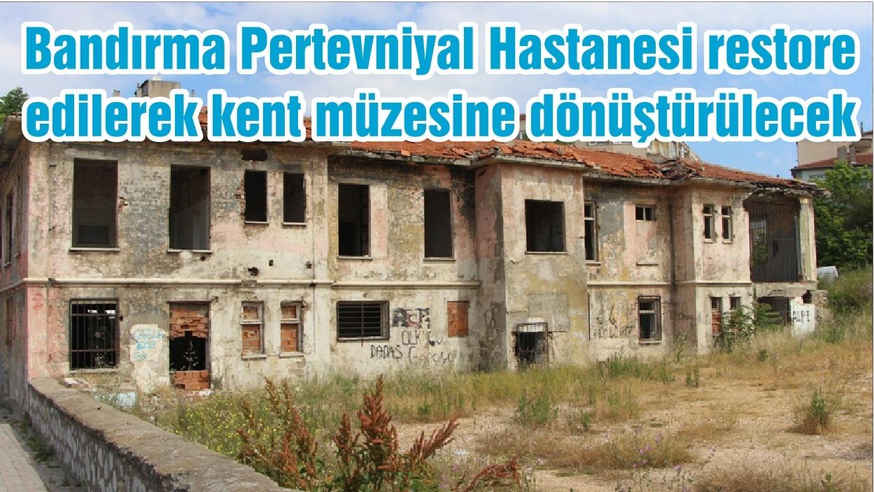 Bandırma Pertevniyal Hastanesi restore edilerek kent müzesine dönüştürülecek