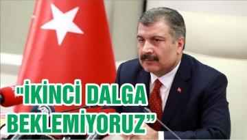 """""""İKİNCİ DALGA BEKLEMİYORUZ"""""""