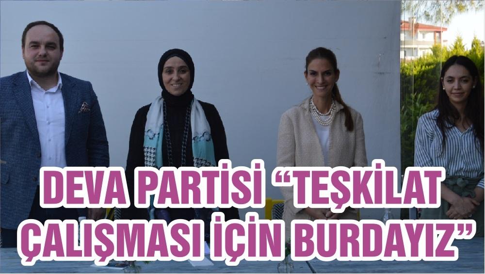 """DEVA PARTİSİ """"TEŞKİLAT ÇALIŞMASI İÇİN BURDAYIZ"""""""