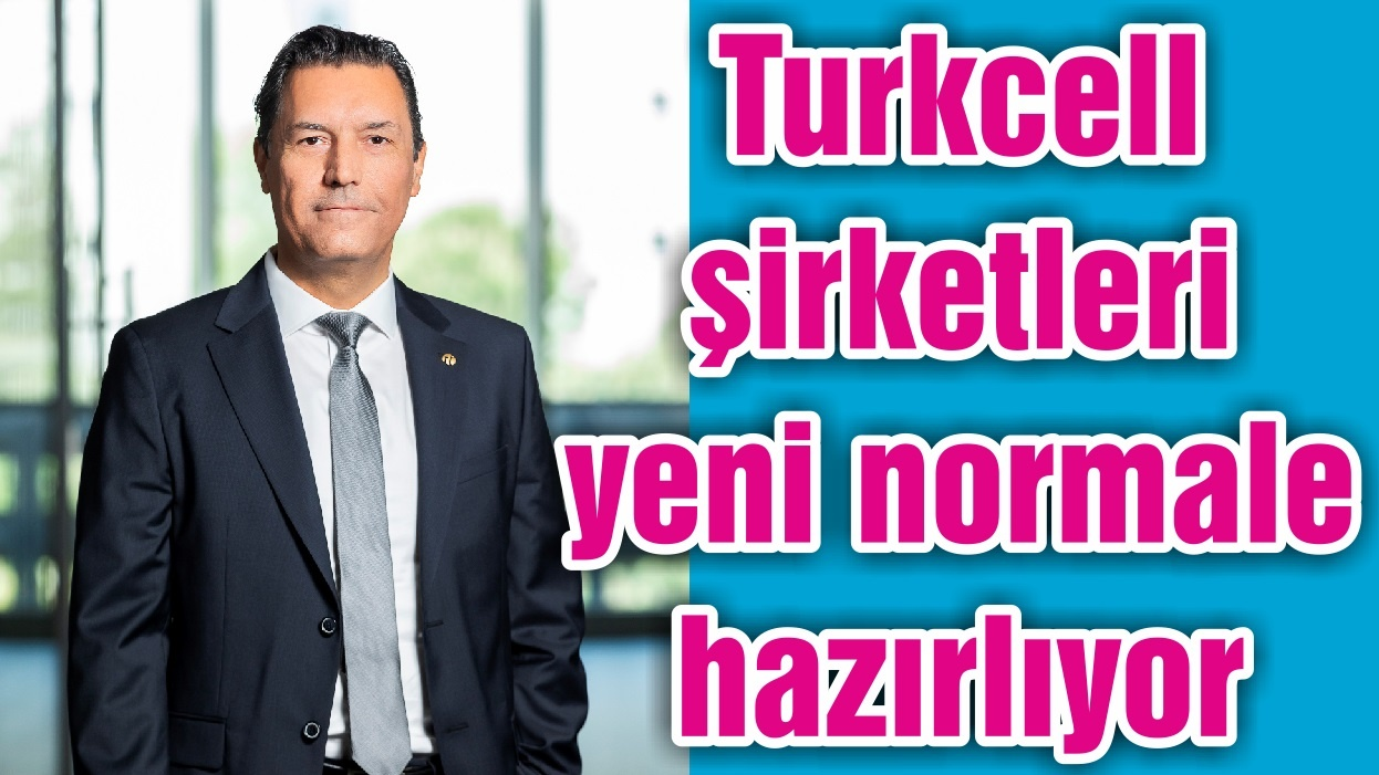 Turkcell şirketleri yeni normale hazırlıyor