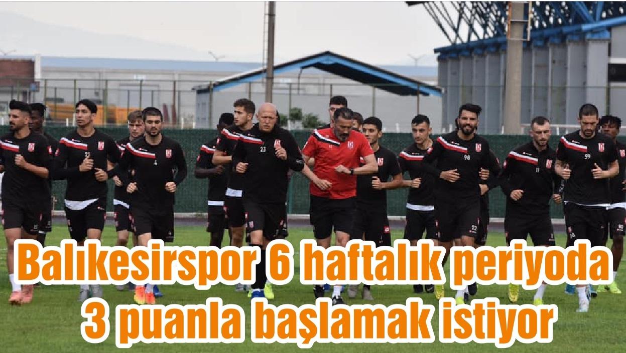 Balıkesirspor 6 haftalık periyoda 3 puanla başlamak istiyor