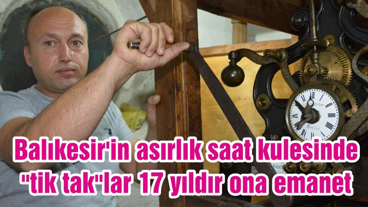 """Balıkesir'in asırlık saat kulesinde """"tik tak""""lar 17 yıldır ona emanet"""