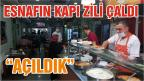 "ESNAFIN KAPI ZİLİ ÇALDI ""AÇILDIK"""