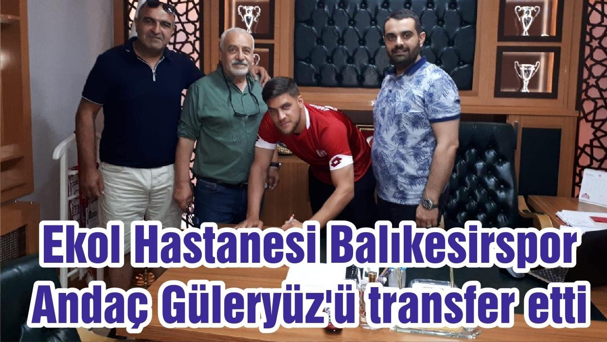 Ekol Hastanesi Balıkesirspor, Andaç Güleryüz'ü transfer etti